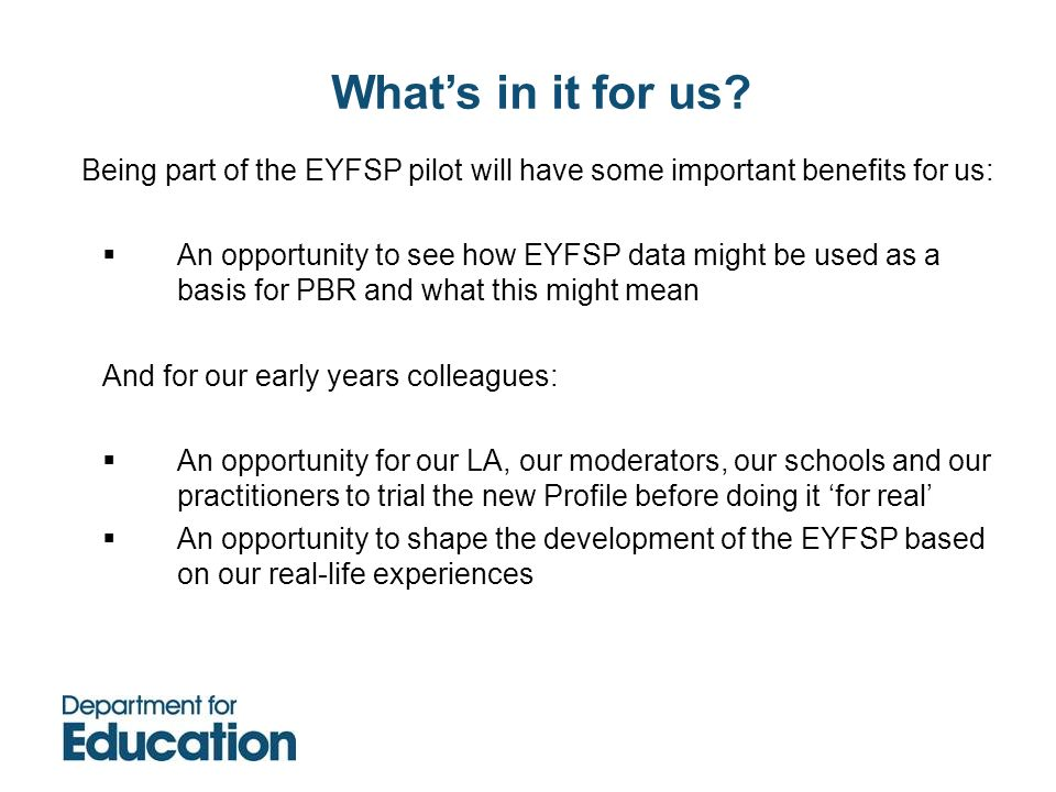 What's in it for us Being part of the EYFSP pilot will have some important benefits for us: