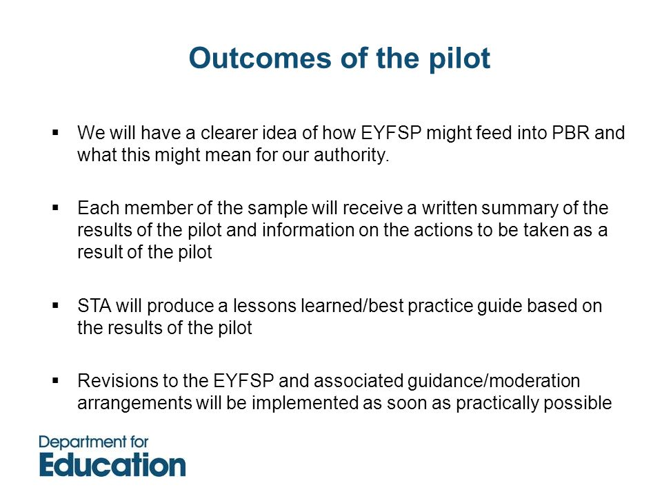 Outcomes of the pilot We will have a clearer idea of how EYFSP might feed into PBR and what this might mean for our authority.