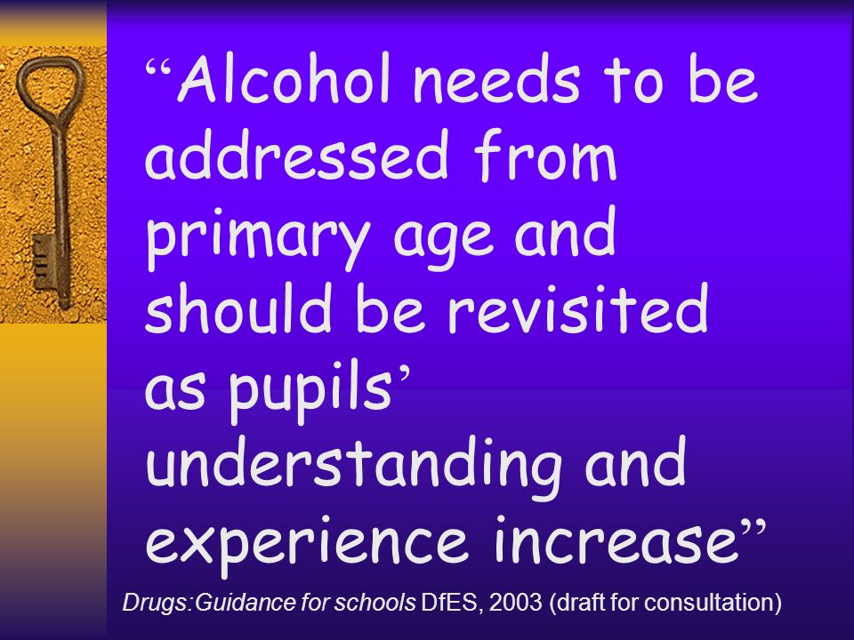 Alcohol needs to be addressed from primary age and should be revisited as pupils' understanding and experience increase
