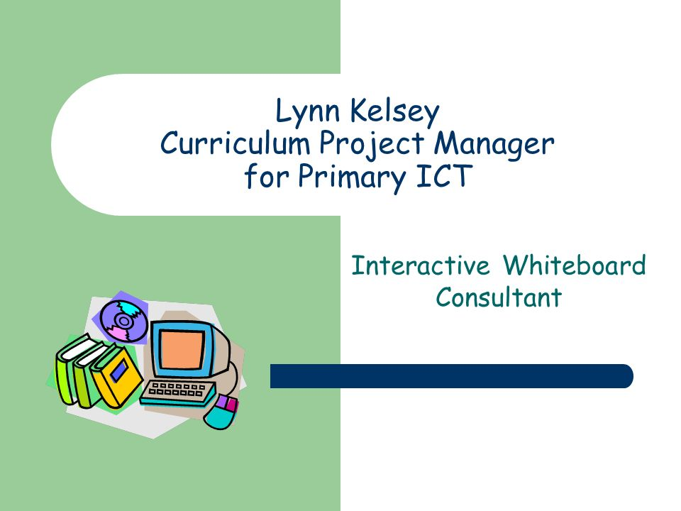 Lynn Kelsey Curriculum Project Manager for Primary ICT