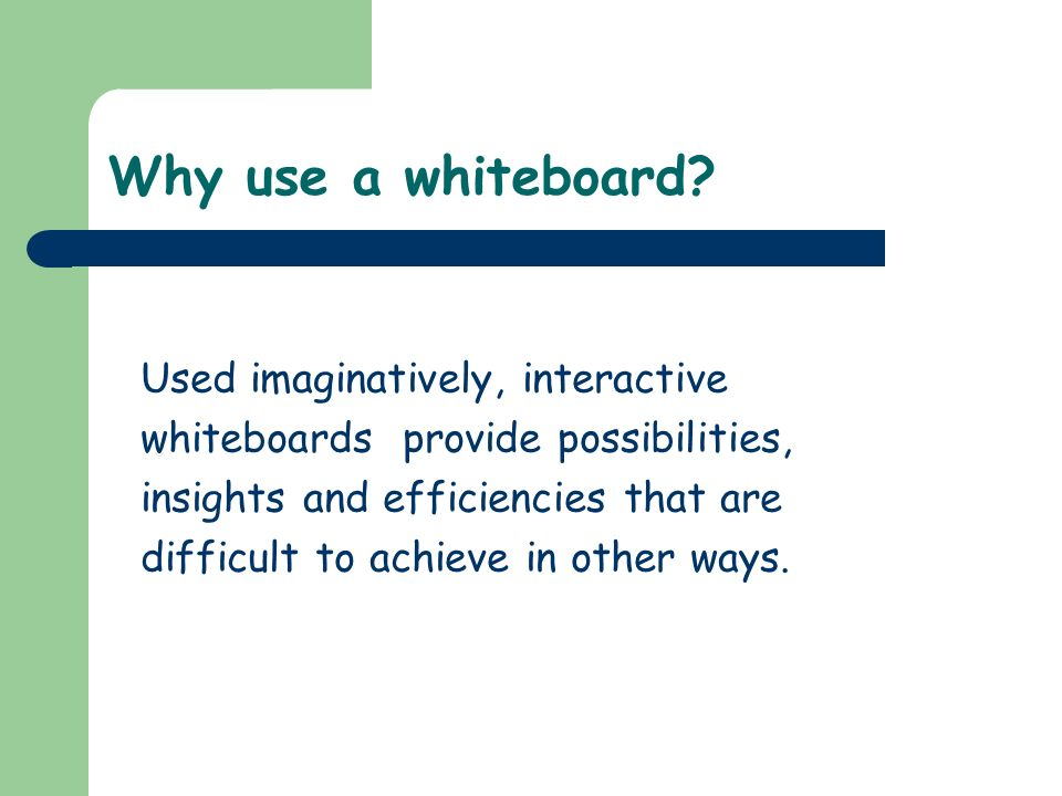 Why use a whiteboard Used imaginatively, interactive