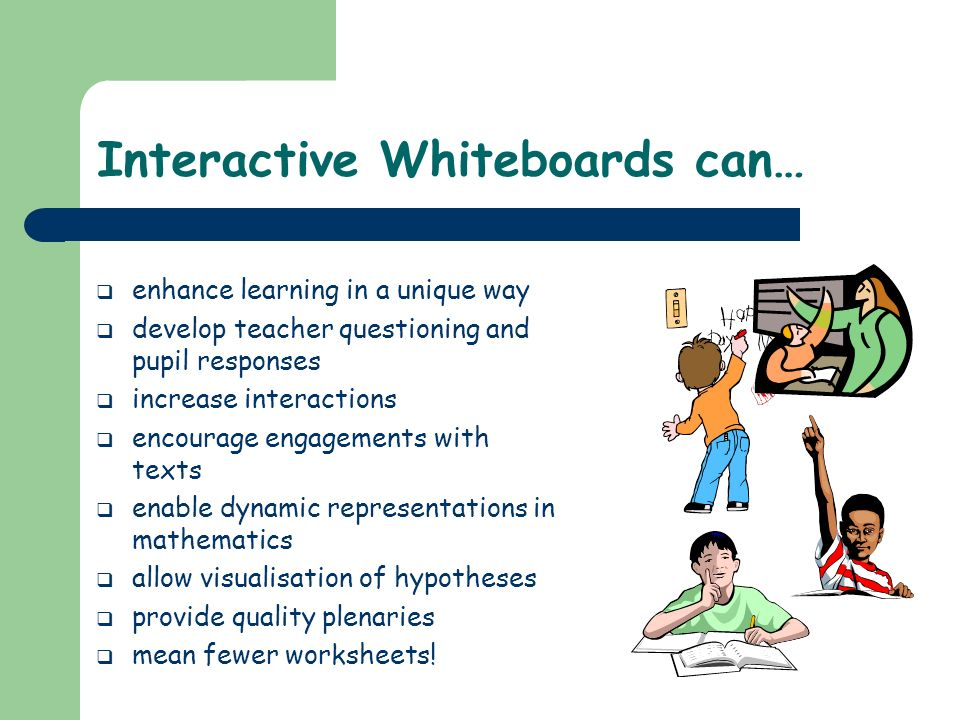 Interactive Whiteboards can…