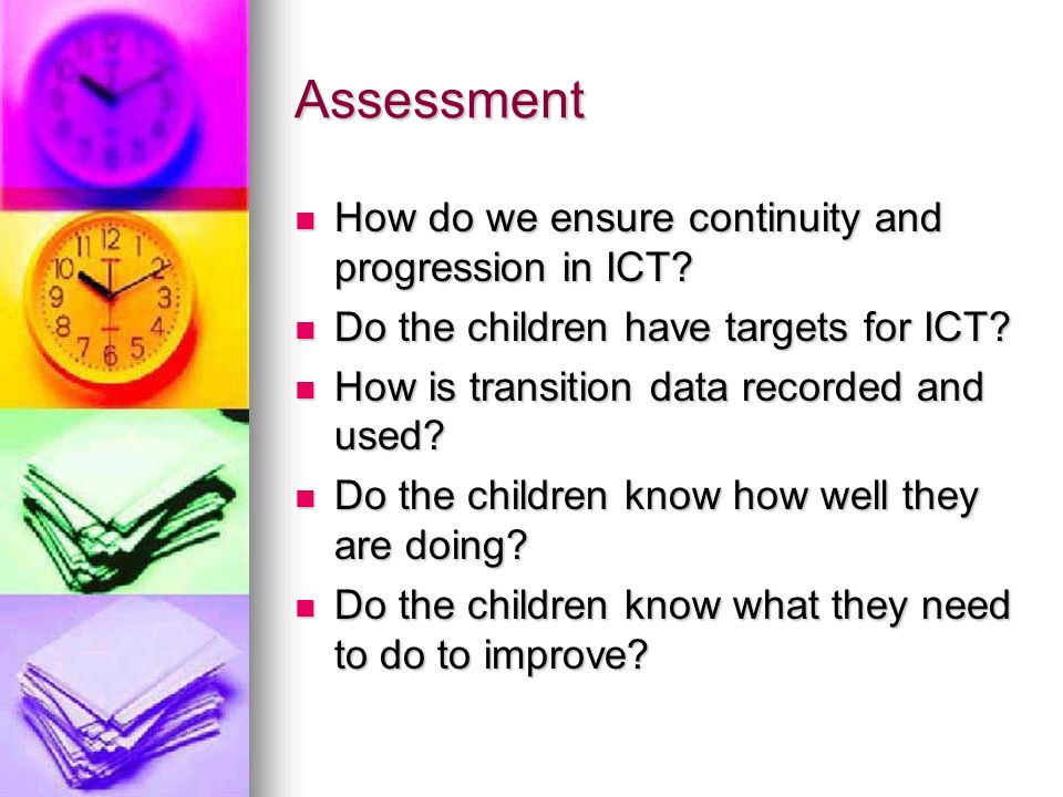 Assessment How do we ensure continuity and progression in ICT