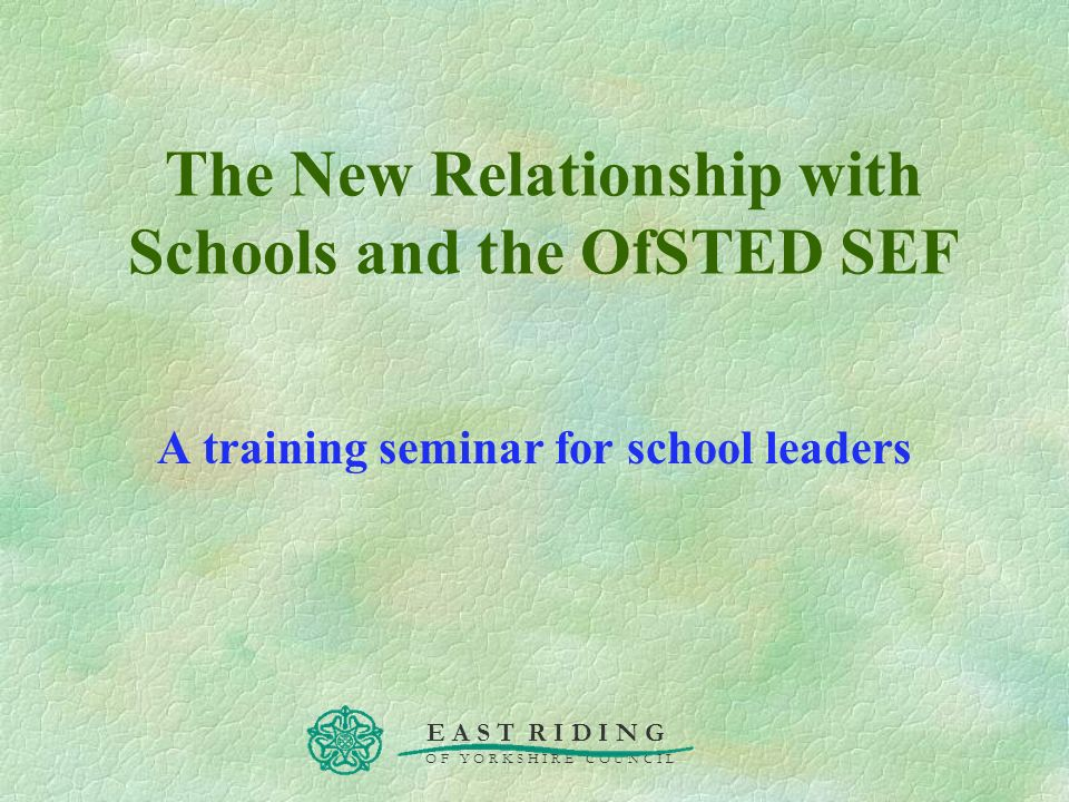 The New Relationship with Schools and the OfSTED SEF