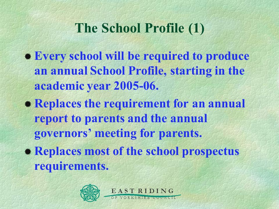 The School Profile (1) Every school will be required to produce an annual School Profile, starting in the academic year 2005-06.