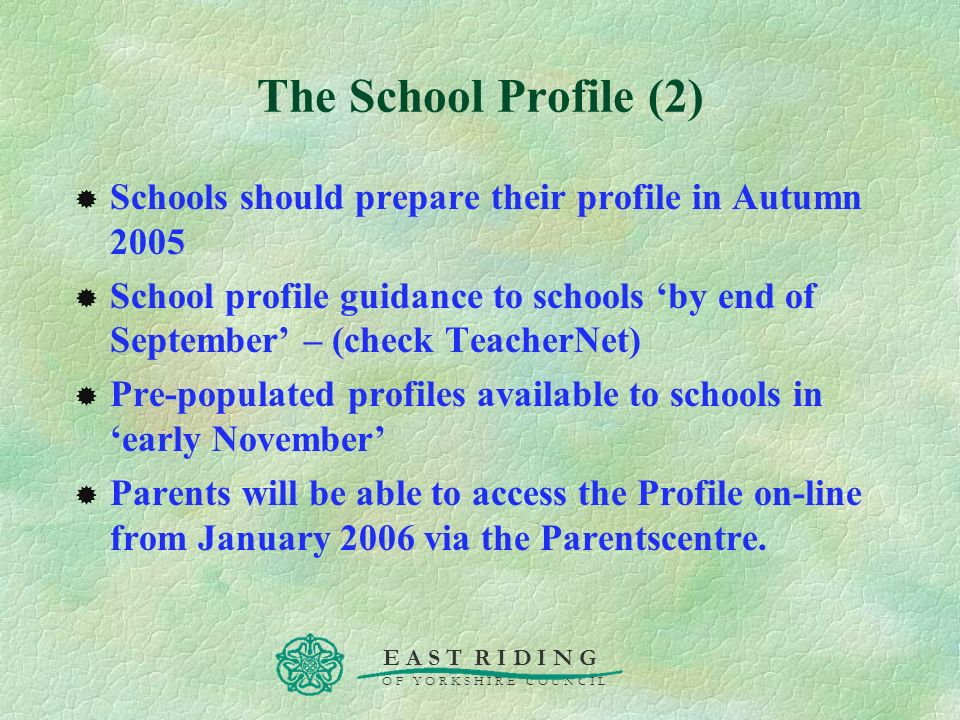 The School Profile (2) Schools should prepare their profile in Autumn 2005.