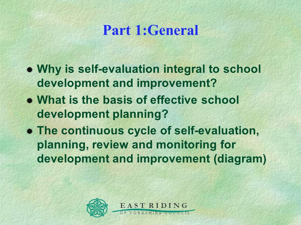 Part 1:General Why is self-evaluation integral to school development and improvement What is the basis of effective school development planning