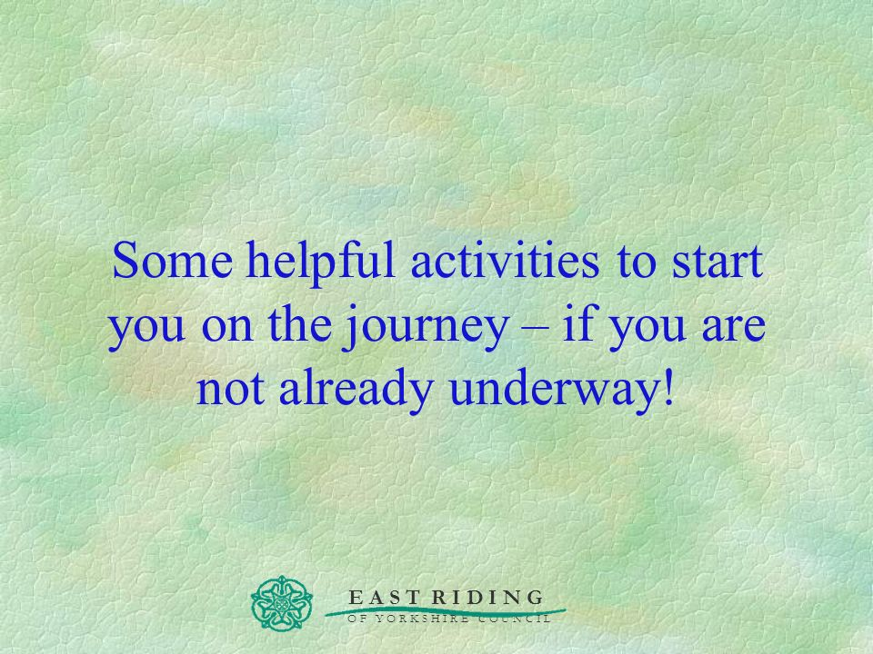 Some helpful activities to start you on the journey – if you are not already underway!