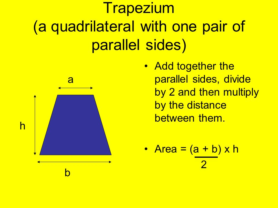 Trapezium (a quadrilateral with one pair of parallel sides)