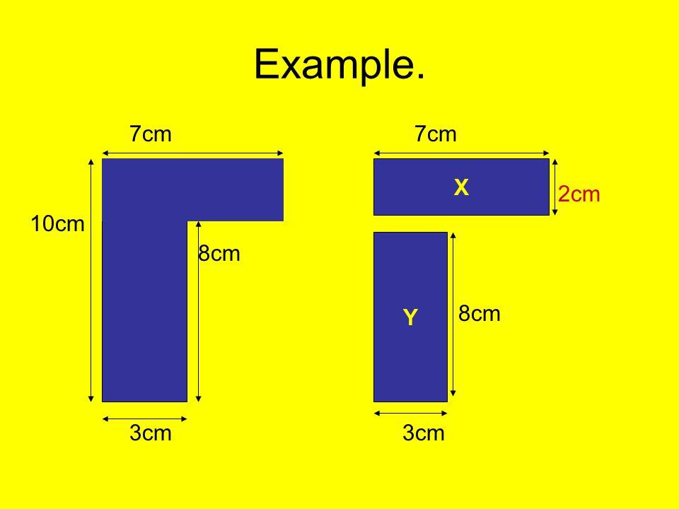 Example. 7cm 10cm 8cm 3cm 7cm 2cm 8cm 3cm X Y