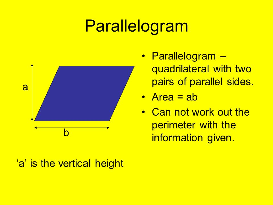 Parallelograma. b. 'a' is the vertical height. Parallelogram – quadrilateral with two pairs of parallel sides.
