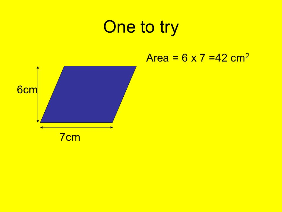 One to try 6cm 7cm Area = 6 x 7 =42 cm2