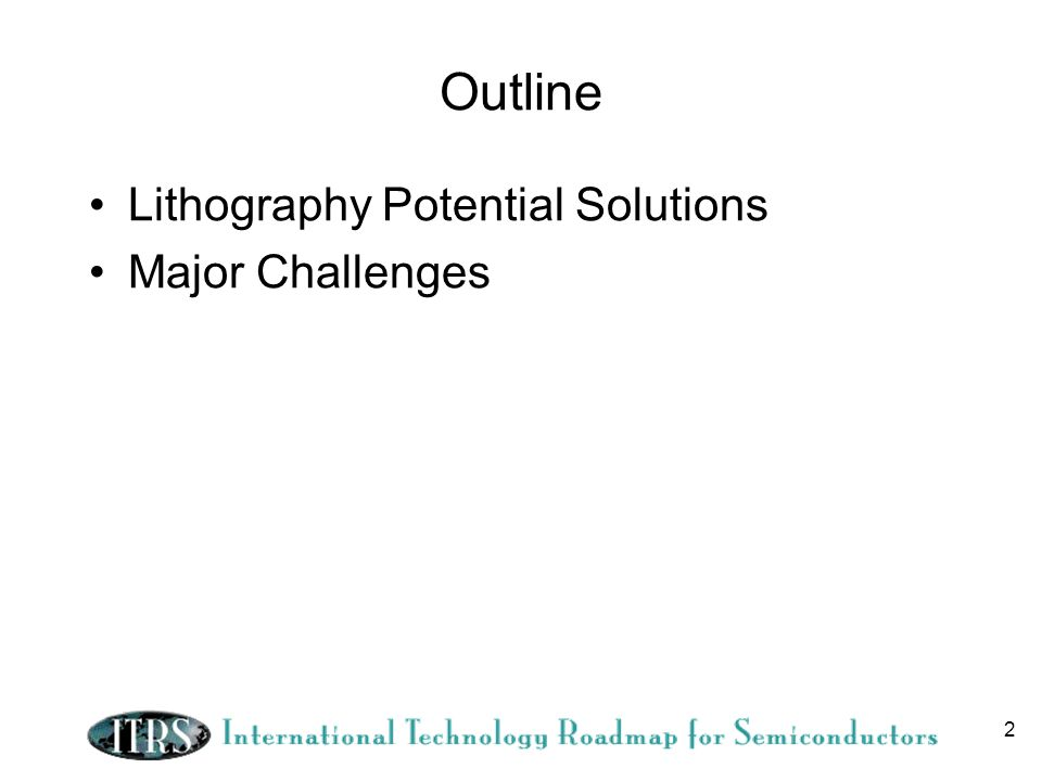 Outline Lithography Potential Solutions Major Challenges