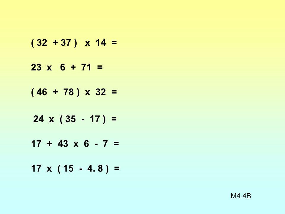 ( 32 + 37 ) x 14 = 23 x 6 + 71 = ( 46 + 78 ) x 32 = 24 x ( 35 - 17 ) = 17 + 43 x 6 - 7 =