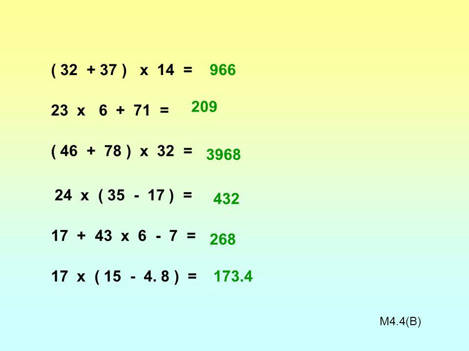 ( 32 + 37 ) x 14 = 966. 209. 23 x 6 + 71 = ( 46 + 78 ) x 32 = 3968. 24 x ( 35 - 17 ) =