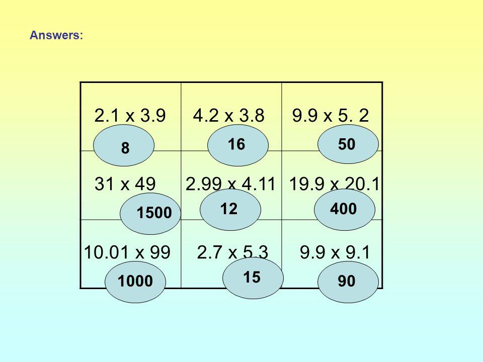 Answers: 2.1 x 3.9. 4.2 x 3.8. 9.9 x 5. 2. 16. 50. 8. 31 x 49. 2.99 x 4.11. 19.9 x 20.1. 12.