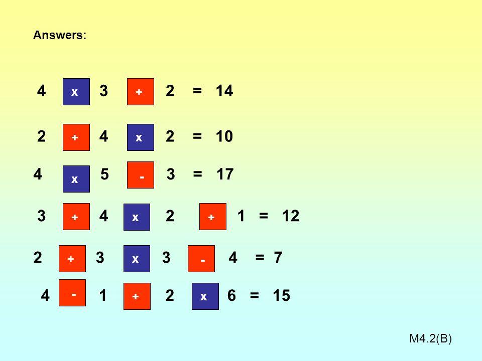 Answers: 4 3 2 = 14. x. + 2 4 2 = 10. +