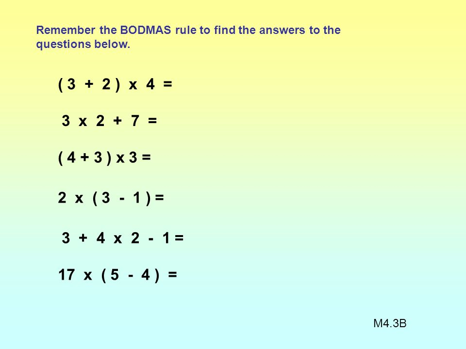 Remember the BODMAS rule to find the answers to the questions below.