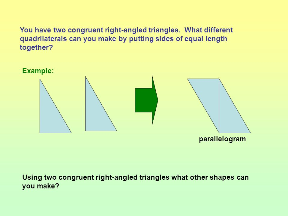 You have two congruent right-angled triangles