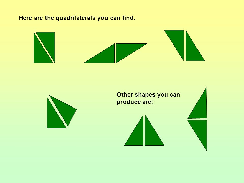 Here are the quadrilaterals you can find.