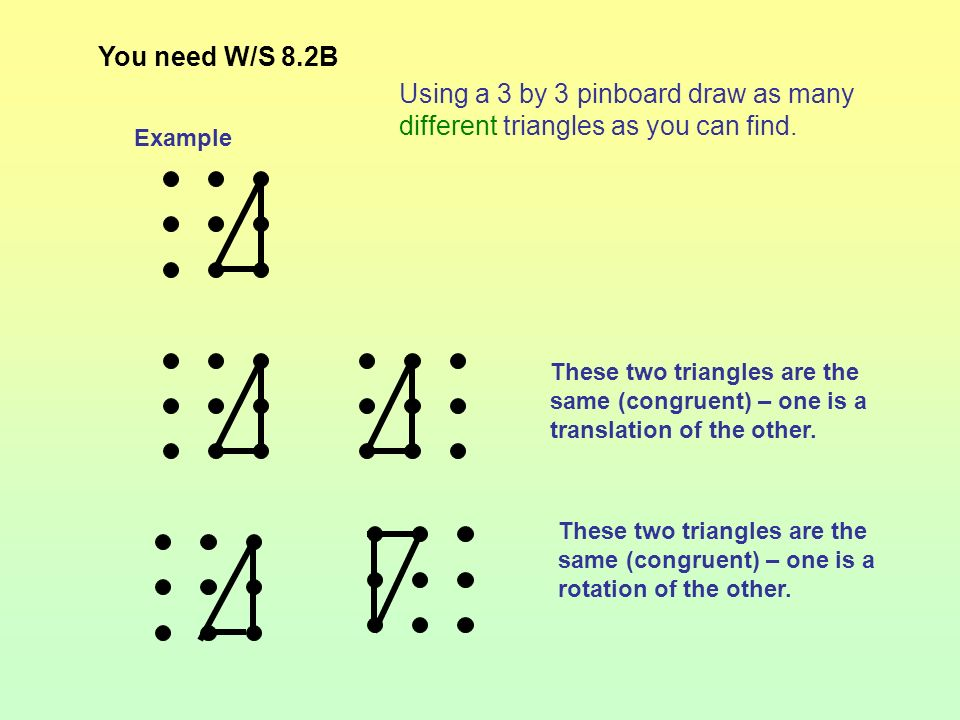 You need W/S 8.2B Using a 3 by 3 pinboard draw as many different triangles as you can find. Example.