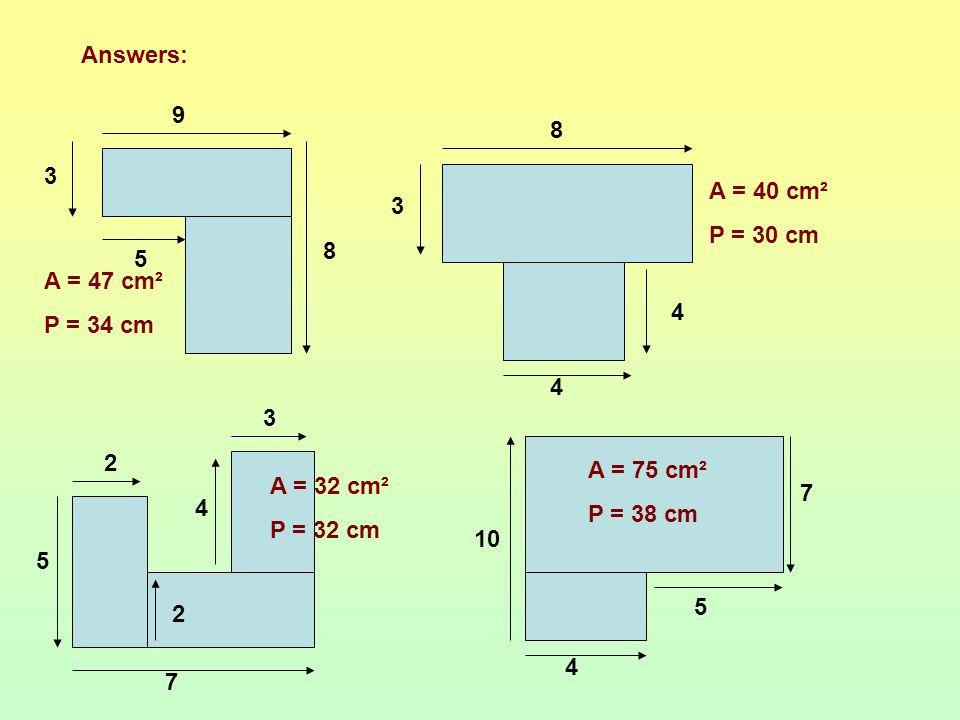 Answers: 9. 8. 3. A = 40 cm². P = 30 cm. 3. 8. 5. A = 47 cm². P = 34 cm. 4. 4. 3. 2. A = 75 cm².
