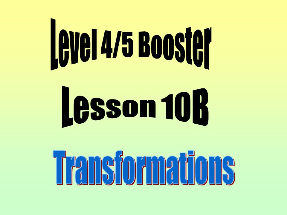 Level 4/5 Booster Lesson 10B Transformations