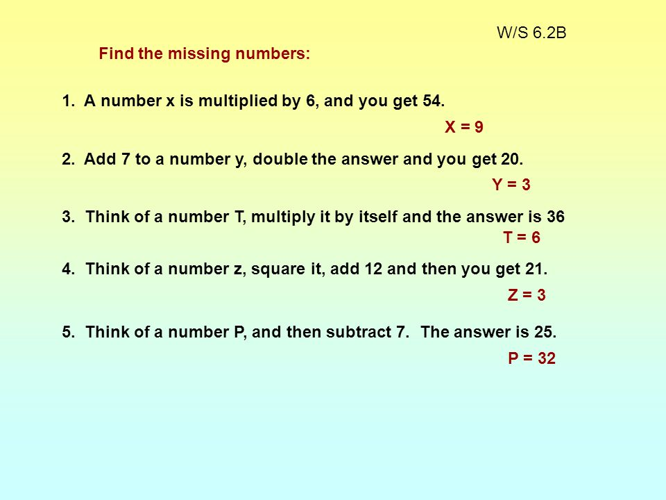 W/S 6.2BFind the missing numbers: 1. A number x is multiplied by 6, and you get 54. X = 9.