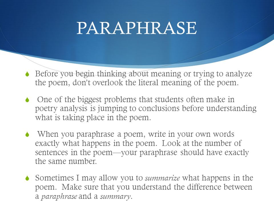 PARAPHRASE Before you begin thinking about meaning or trying to analyze the poem, don't overlook the literal meaning of the poem.