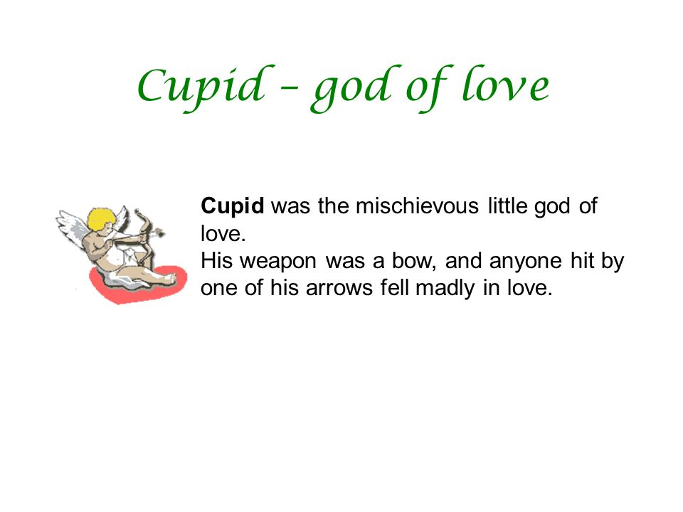 Cupid – god of love Cupid was the mischievous little god of love.