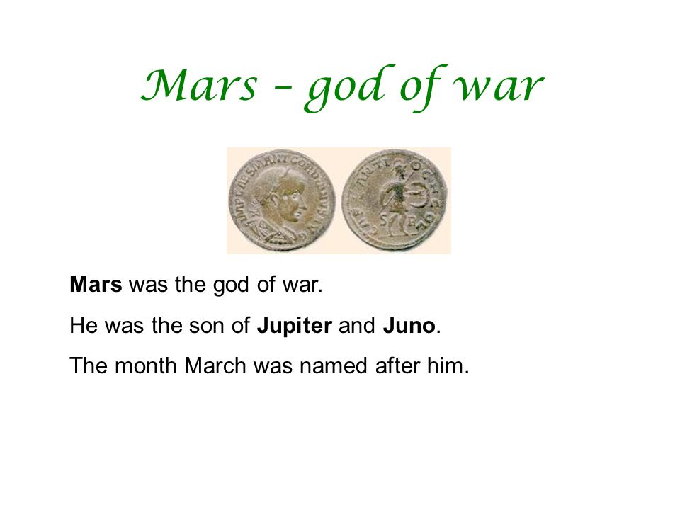 Mars – god of war Mars was the god of war.