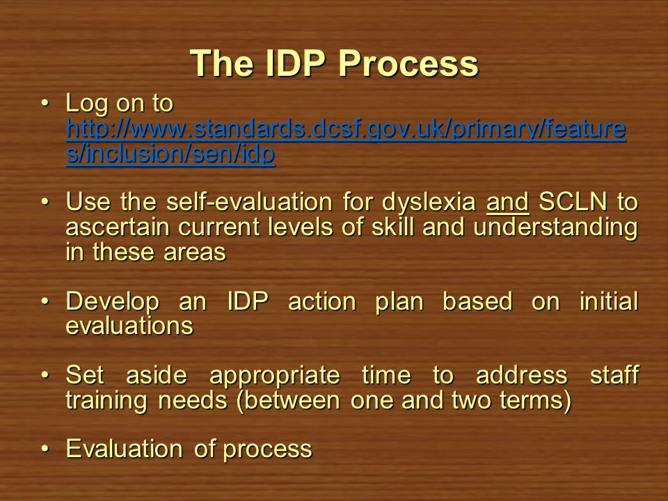 The IDP Process Log on to http://www.standards.dcsf.gov.uk/primary/features/inclusion/sen/idp.