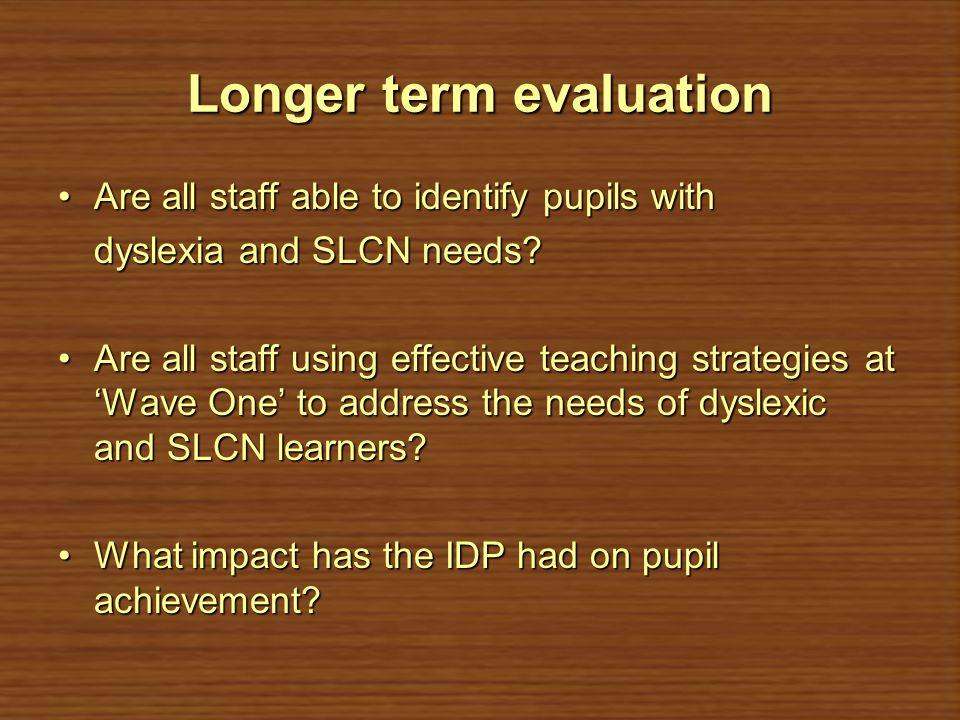 Longer term evaluation
