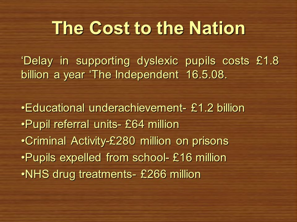 The Cost to the Nation 'Delay in supporting dyslexic pupils costs £1.8 billion a year 'The Independent 16.5.08.