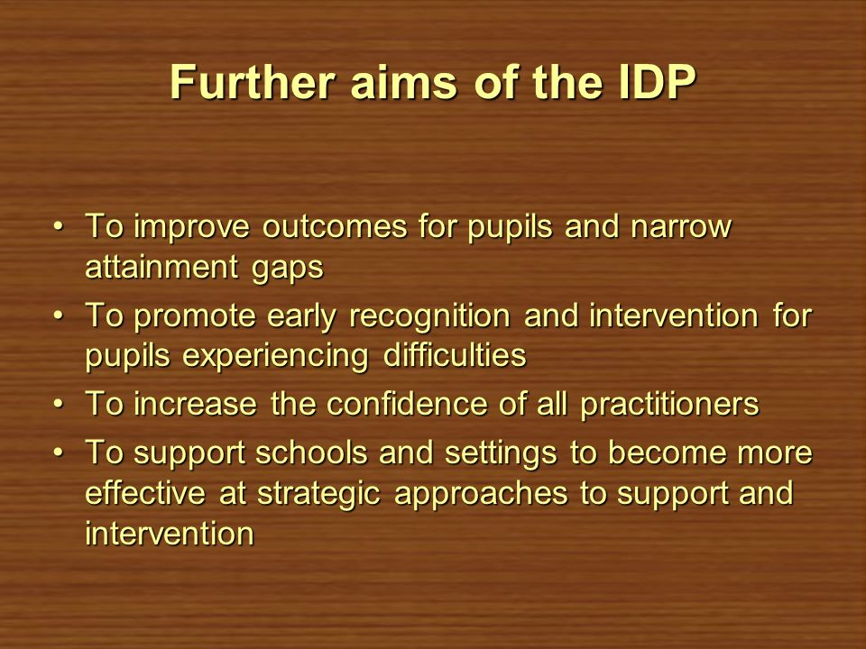 Further aims of the IDP To improve outcomes for pupils and narrow attainment gaps.