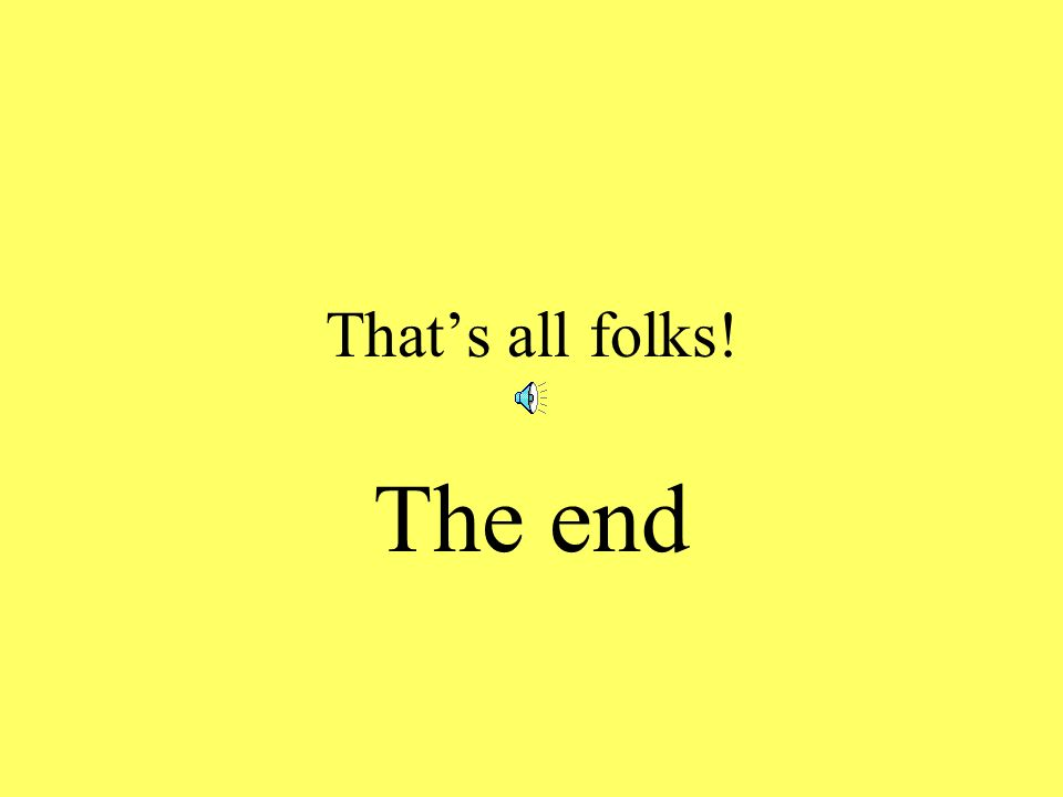 That's all folks! The end