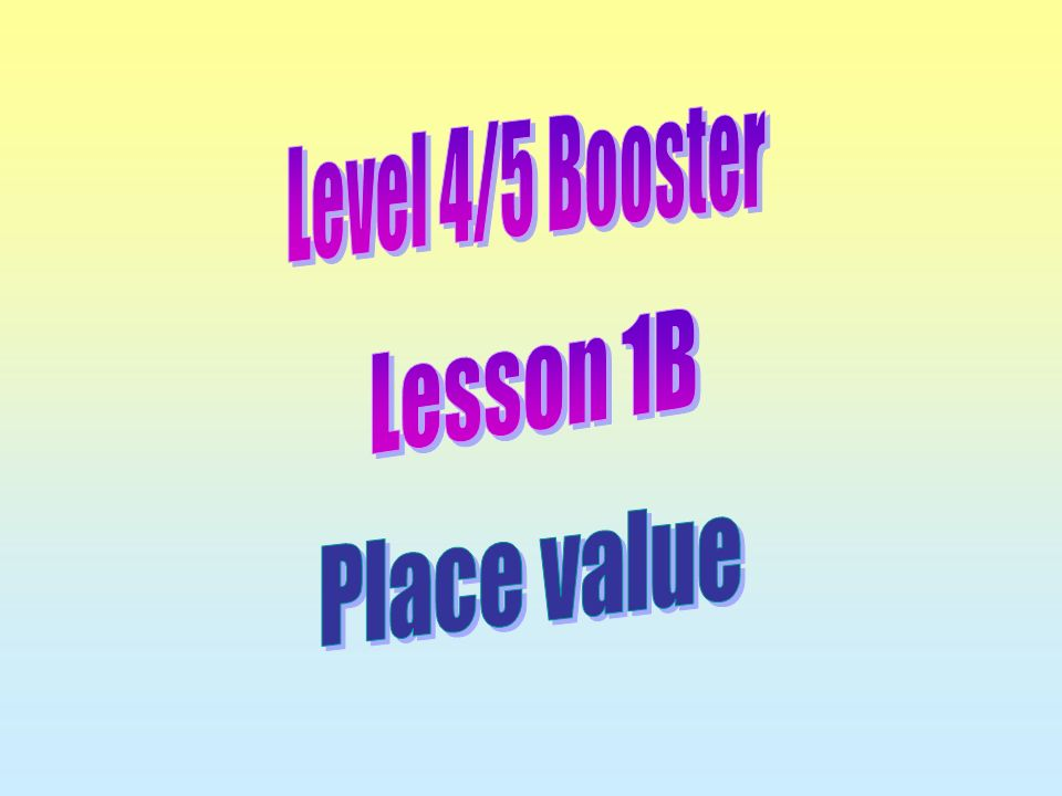 Level 4/5 Booster Lesson 1B Place value