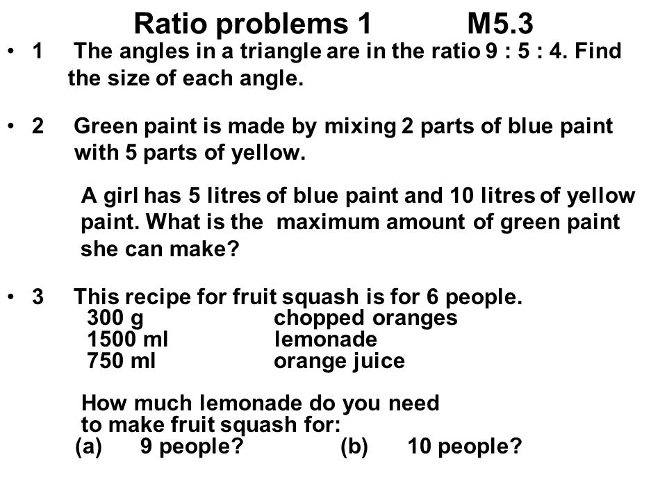 Ratio problems 1 M5.3 1 The angles in a triangle are in the ratio 9 : 5 : 4. Find. the size of each angle.
