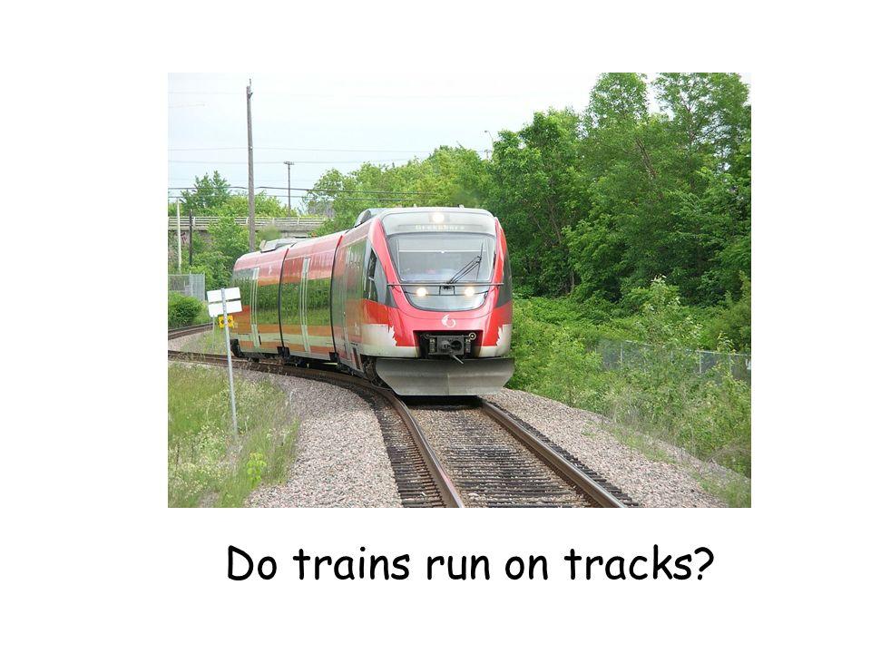 Do trains run on tracks