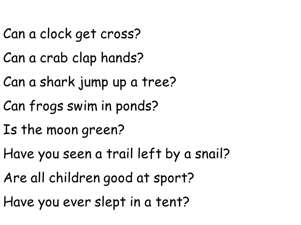 Can a clock get cross Can a crab clap hands Can a shark jump up a tree Can frogs swim in ponds