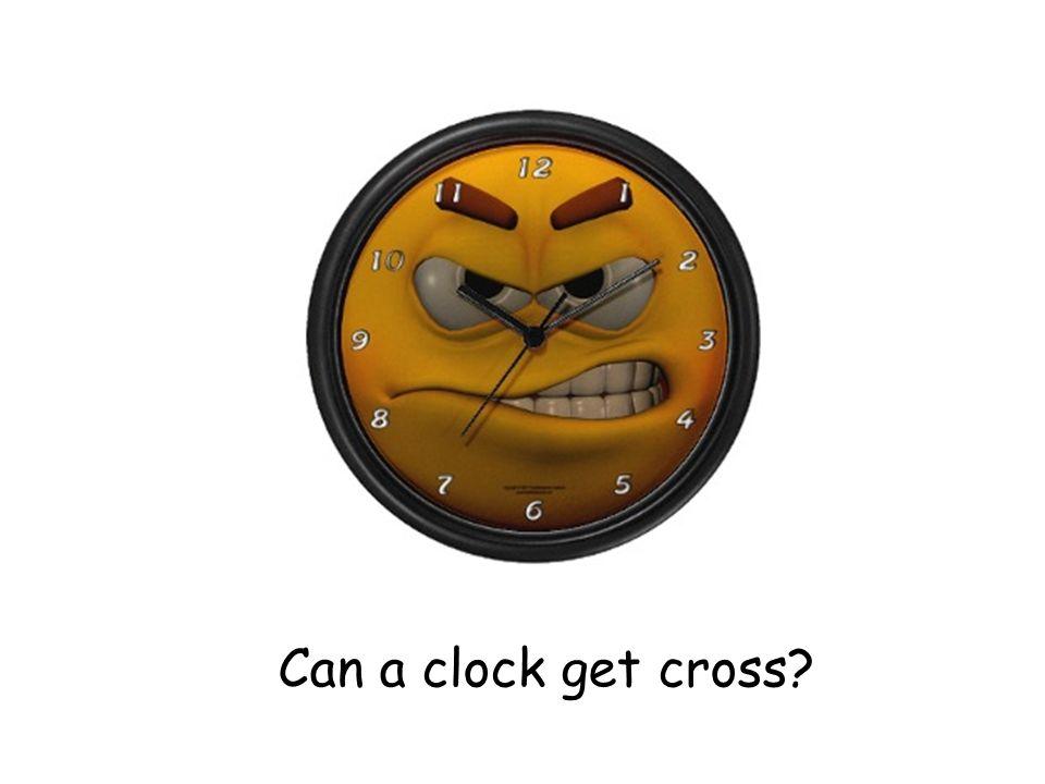 Can a clock get cross