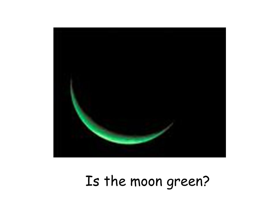 Is the moon green