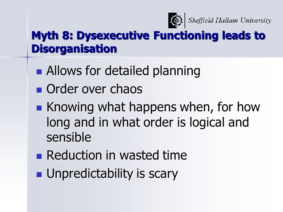 Myth 8: Dysexecutive Functioning leads to Disorganisation