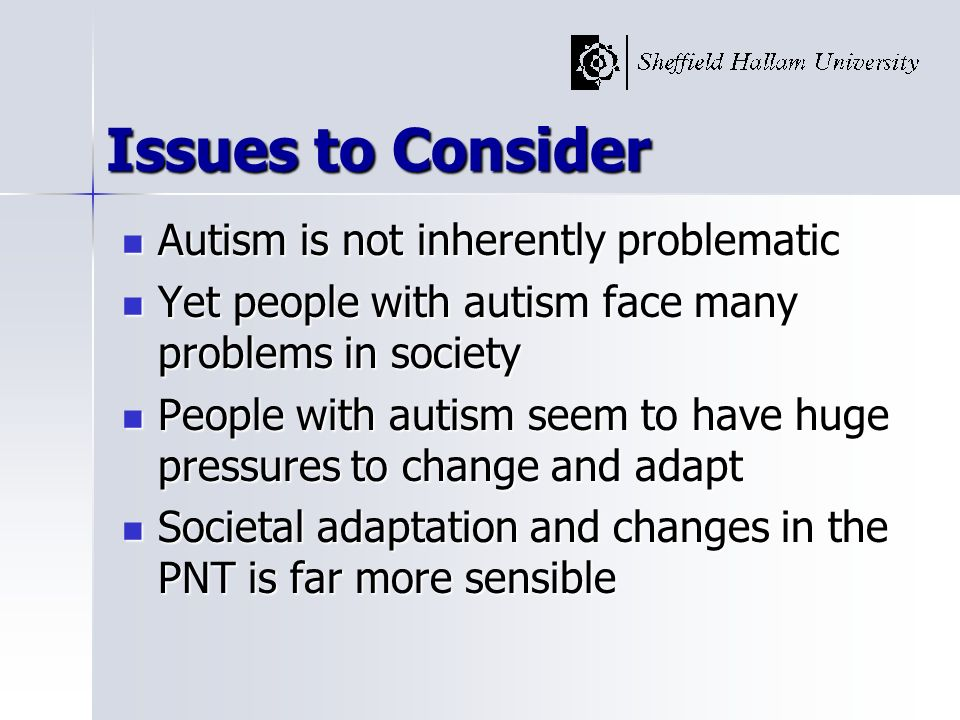 Issues to Consider Autism is not inherently problematic