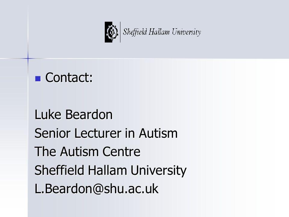 Contact: Luke Beardon. Senior Lecturer in Autism. The Autism Centre. Sheffield Hallam University.