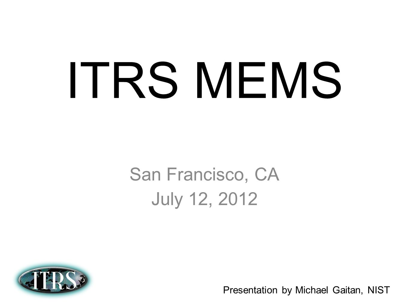 ITRS MEMS San Francisco, CA July 12, 2012