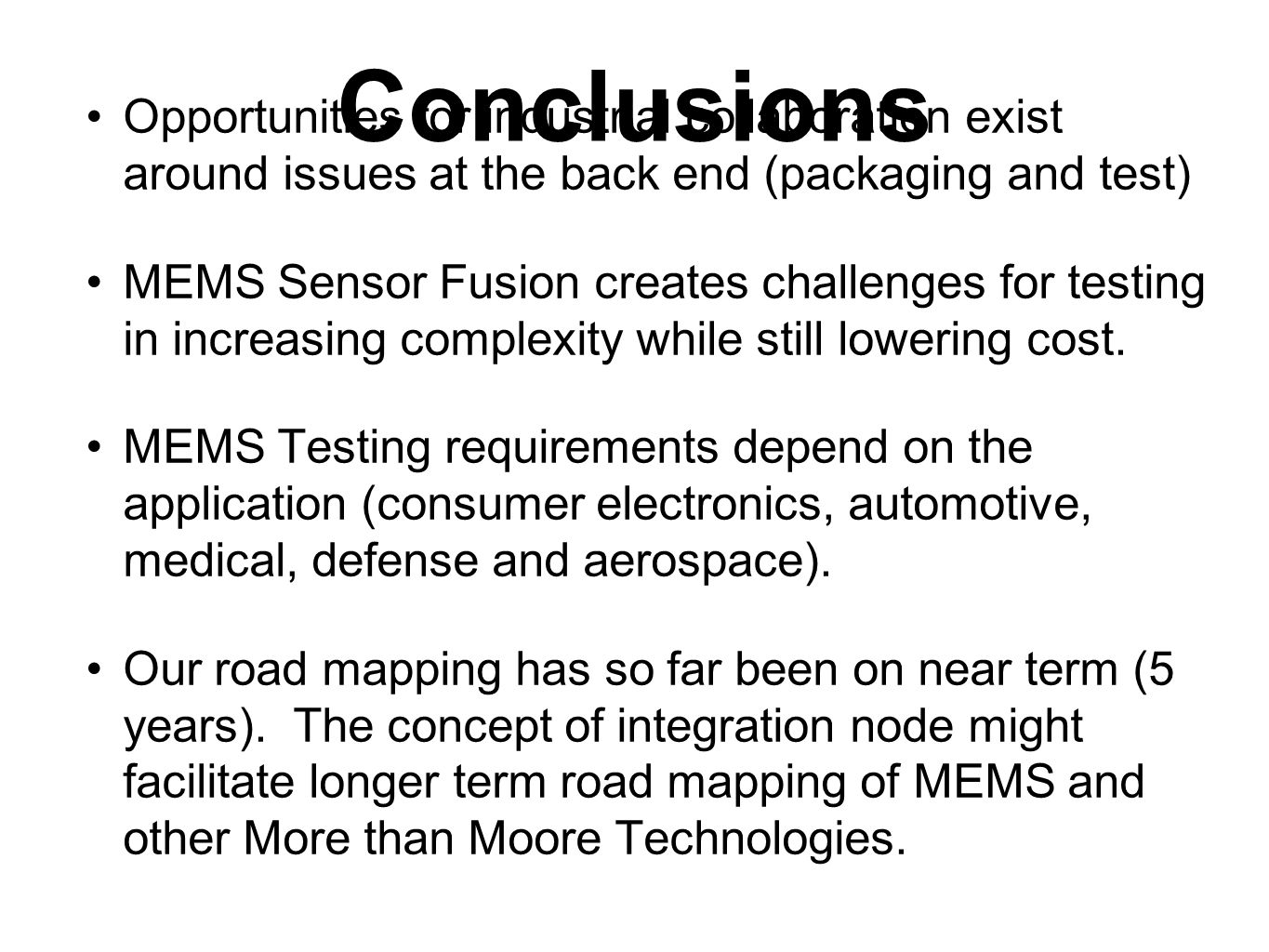 Conclusions Opportunities for industrial collaboration exist around issues at the back end (packaging and test)