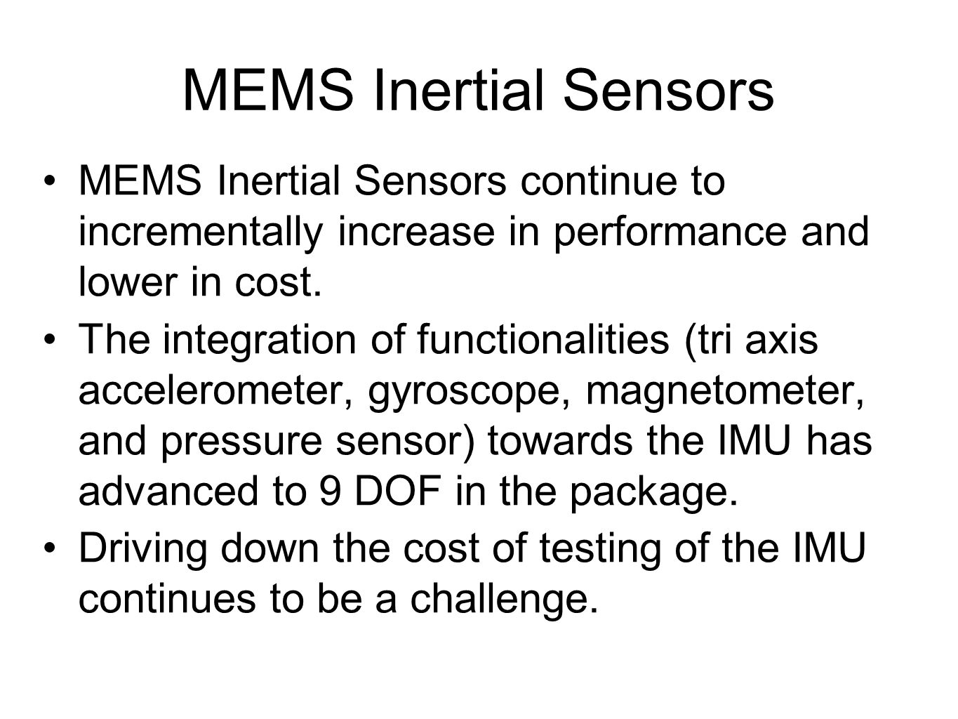 MEMS Inertial Sensors MEMS Inertial Sensors continue to incrementally increase in performance and lower in cost.