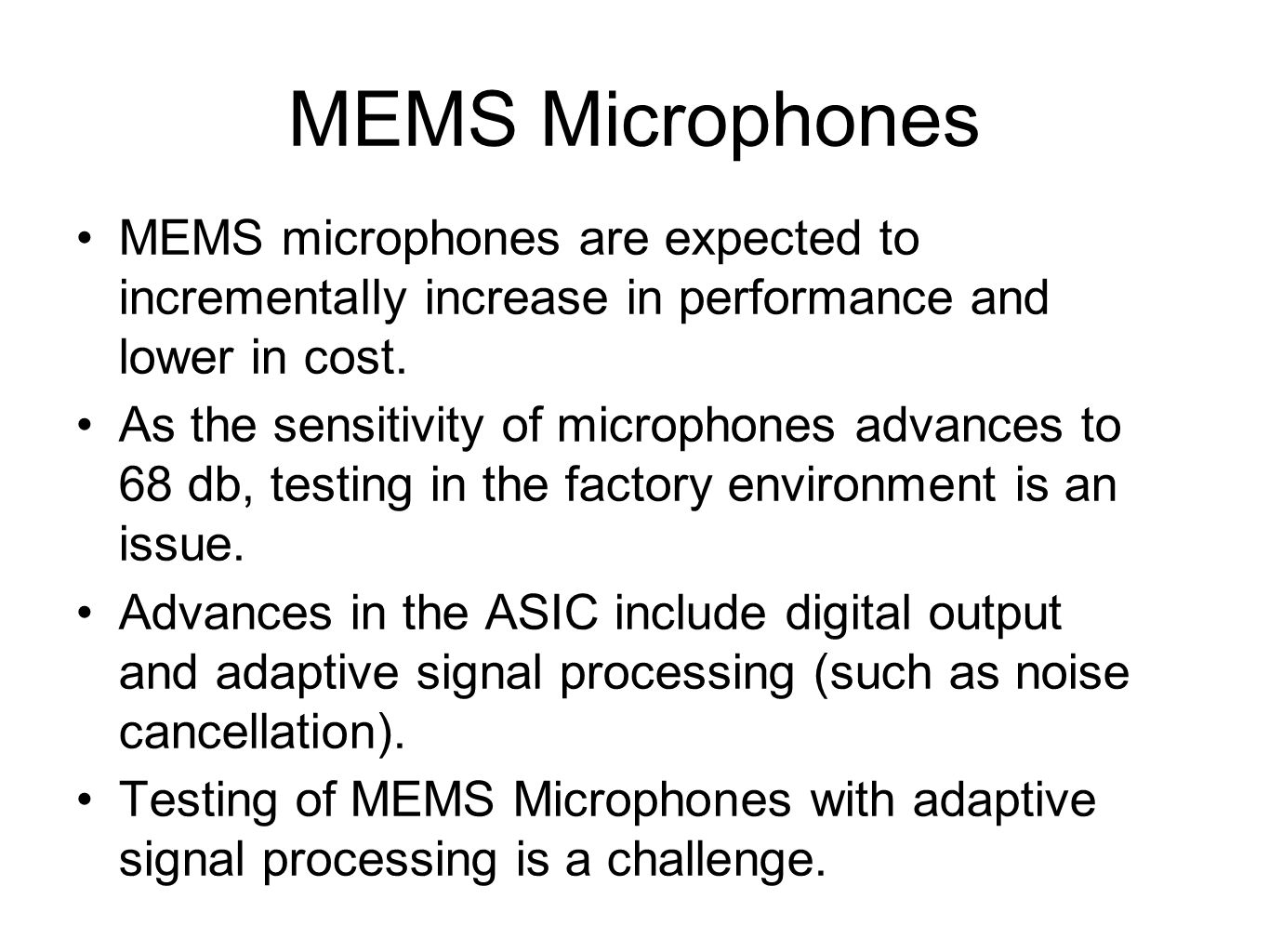 MEMS Microphones MEMS microphones are expected to incrementally increase in performance and lower in cost.