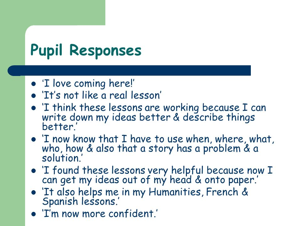 Pupil Responses 'I love coming here!' 'It's not like a real lesson'